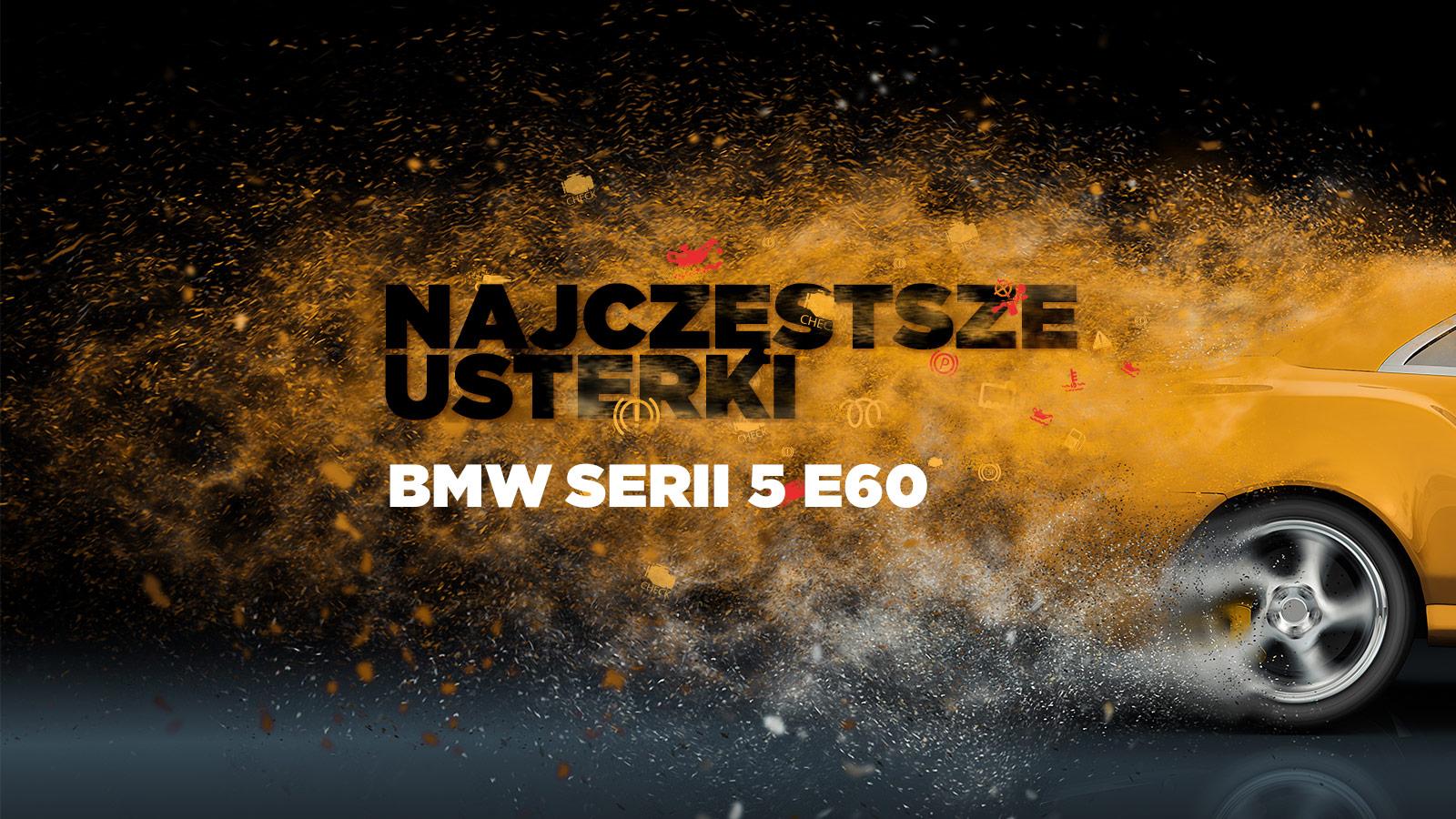 Najczęstsze usterki BMW serii 5 E60