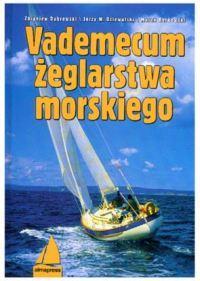 Vademecum żeglarstwa morskiego Dąbrowski Zbigniew, Dziewulski Jerzy W., Berkowski Marek