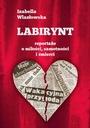 Labirynt. Reportaże (Izabella Wlazłowska)