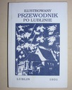 ILUSTROWANY PRZEWODNIK PO LUBLINIE - LUBLIN 1931 R