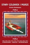 Stary człowiek i morze Ernesta Hemingwaya Streszczenie analiza interpretacja Praca zbiorowa