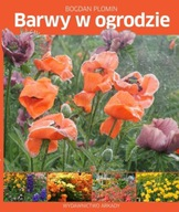 Barwy w ogrodzie Bogdan Plomin