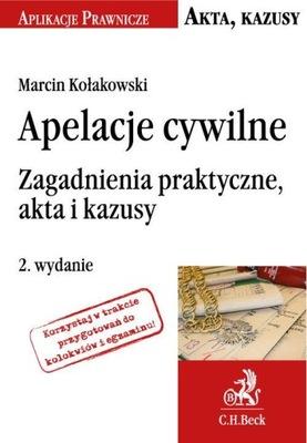 Apelacje cywilne. Zagadnienia praktyczne, akta i kazusy Marcin Kołakowski
