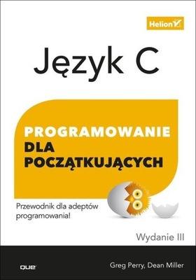 Język C. Programowanie dla początkujących. Dean Miller, Greg Perry