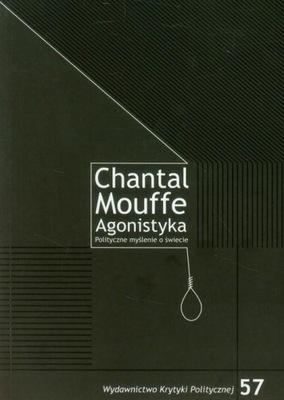 Agonistyka Polityczne myślenie o świecie Mouffe Ch