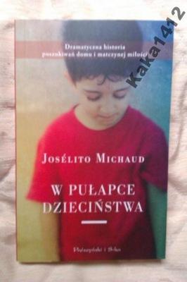 W PUŁAPCE DZIECIŃSTWA            Joselito Michaud