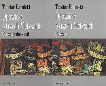 TEODOR PARNICKI - OPOWIEŚĆ O TRZECH METYSACH