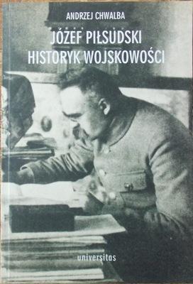 A. Chwalba JÓZEF PIŁSUDSKI HISTORYK WOJSKOWOŚCI