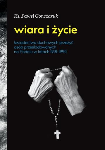 Wiara i życie. Świadectwa (ks. Paweł Gonczaruk)